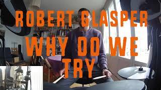Why Do We Try (mini drum cover) - Robert Glasper