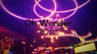 Oh Wonder- Crazy In Love 3D Audio {WEAR HEADPHONES!}