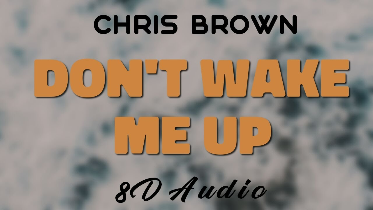 Download Chris Brown - Don't Wake Me Up [8D AUDIO]