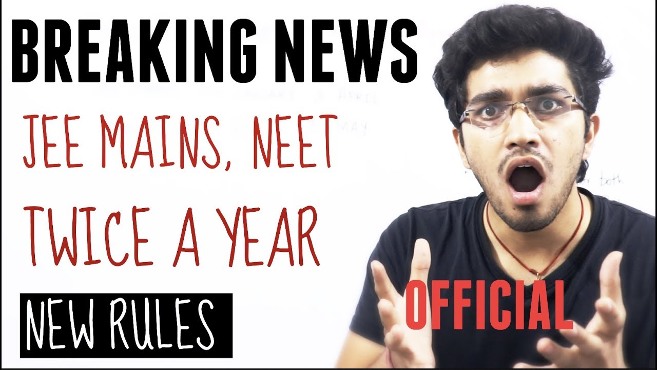 Breaking News Jee Mains Neet Twice A Year New Rules Official