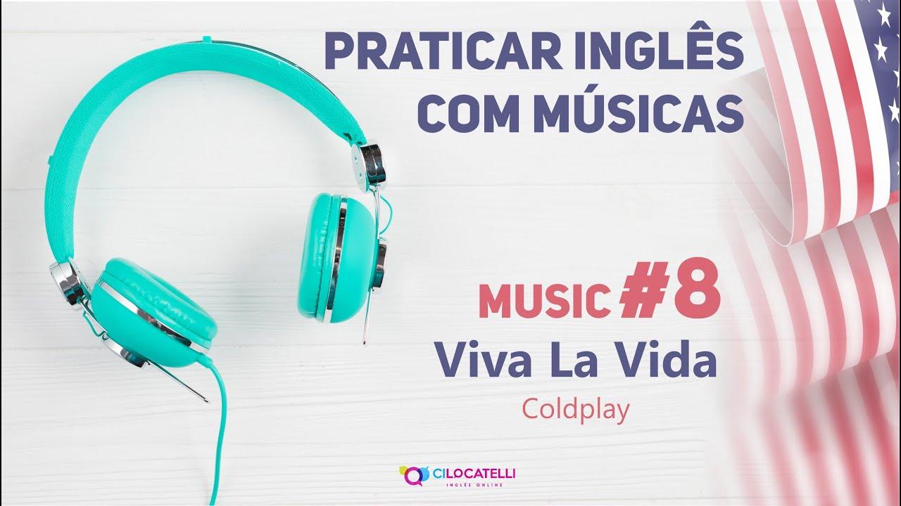 Praticar Inglês com músicas - VIVA LA VIDA #8
