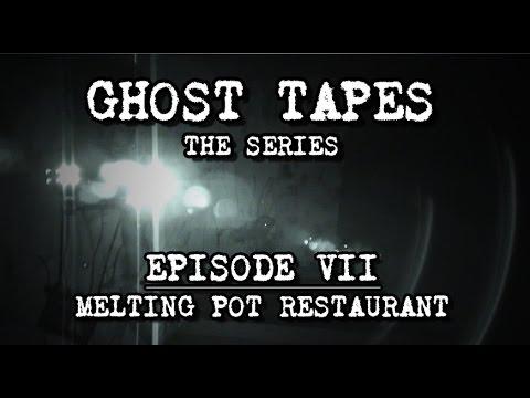 Ghost Tapes: Episode 7 • Melting Pot Restaurant