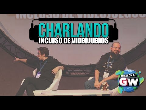 Charlando: Incluso de Videojuegos en directo - Barcelona Games World 2018