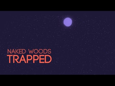 Naked Woods - Trapped