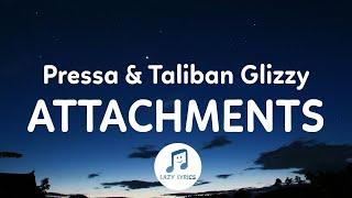 Pressa, Taliban Glizzy - Attachments (Lyrics)