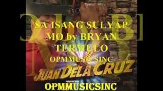 SA ISANG SULYAP MO by BRYAN TERMULO (OST OF JUAN DELA CRUZ)