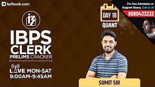 9:00 AM - 9:45 AM | IBPS Clerk Prelims 2018 | IBPS Clerk Quant Class Day 18 by Sumit Sir