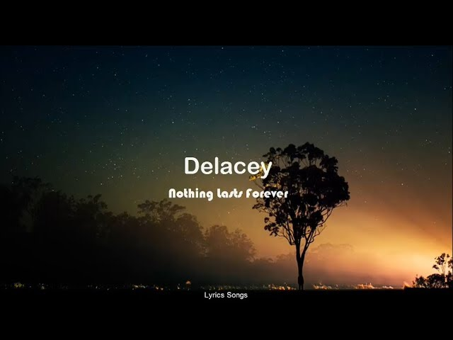 Delacey - Nothing Lasts Forever (Lyrics)