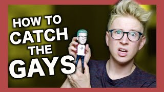 HOW TO CATCH THE GAYS | Tyler Oakley