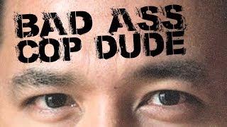 Bad Ass Cop Dude  (Short Film)