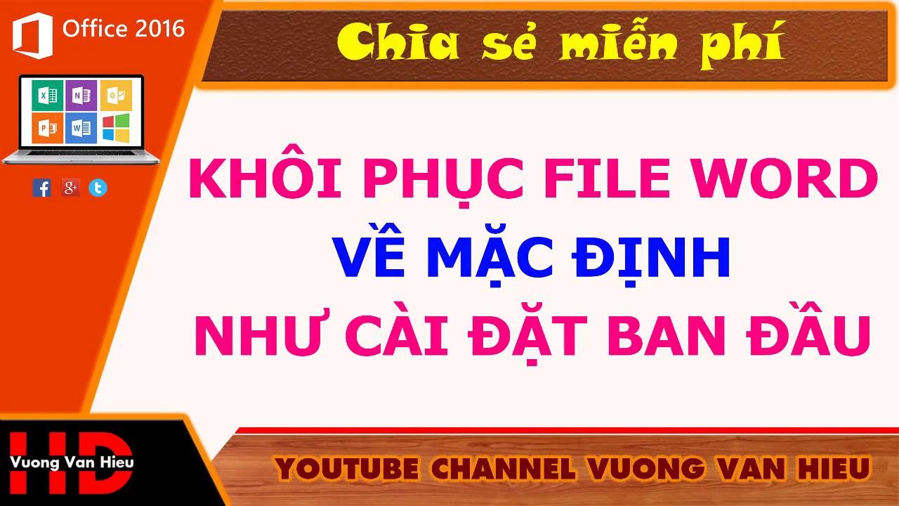 Thủ thuật word: Khôi phục file word về mặc định I Vuong Van Hieu