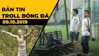 Bản Tin Troll Bóng Đá 9/10 : HLV Malaysia Tố Việt Nam Chơi Bẩn   Ibrahimovic Được Tạc Tượng Tôn Vinh