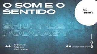 Sentindo a música? Se expresse pela música #ShufflePodcast #6 - O som e o Sentido