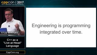 "CppCon 2017: Titus Winters ""C++ as a"