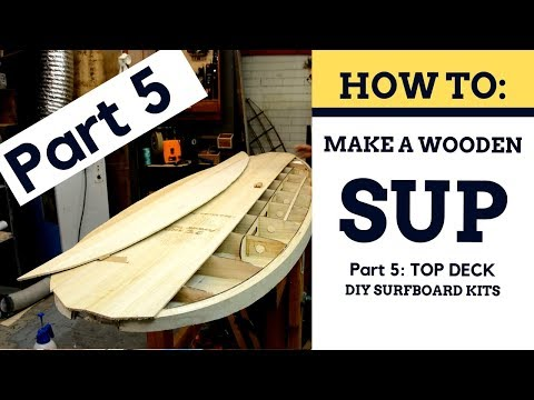 How To Build A Wooden SUP - Top Deck [Part 5]