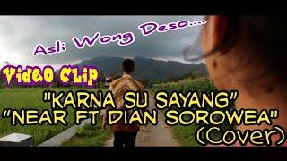 Video Clip near - Karna Su Sayang Ft Dian Sorowea Cover