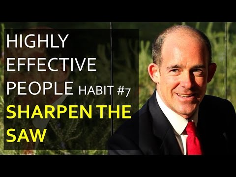 Highly Effective People - Habit #7 Sharpen the Saw