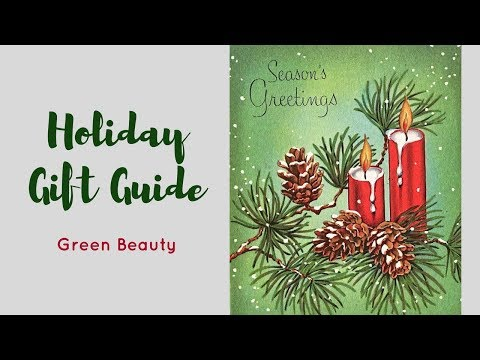 2017 HOLIDAY GIFT GUIDE/Green Beauty