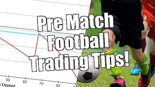 Betfair Football Trading: Pre-match tips