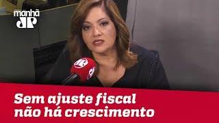 Sem ajuste fiscal não há crescimento econômico robusto |  #DeniseCamposdeToledo