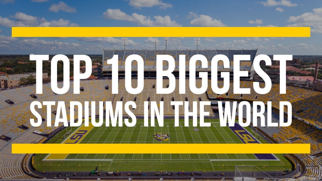 Top 10 Biggest Stadiums in the World (By Capacity)