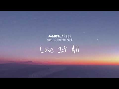 James Carter - Lose It All (feat. Dominic Neill) [Official Audio]