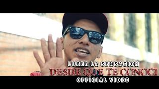 Luber La Sensación - Desde Que Te Conocí (Official Video)