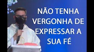 NÃO TENHA VERGONHA DE EXPRESSAR A SUA FÉ - Padre Rodrigo Natal