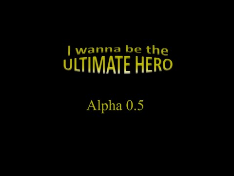 I wanna be the ultimate hero - Alpha 0.5 Download