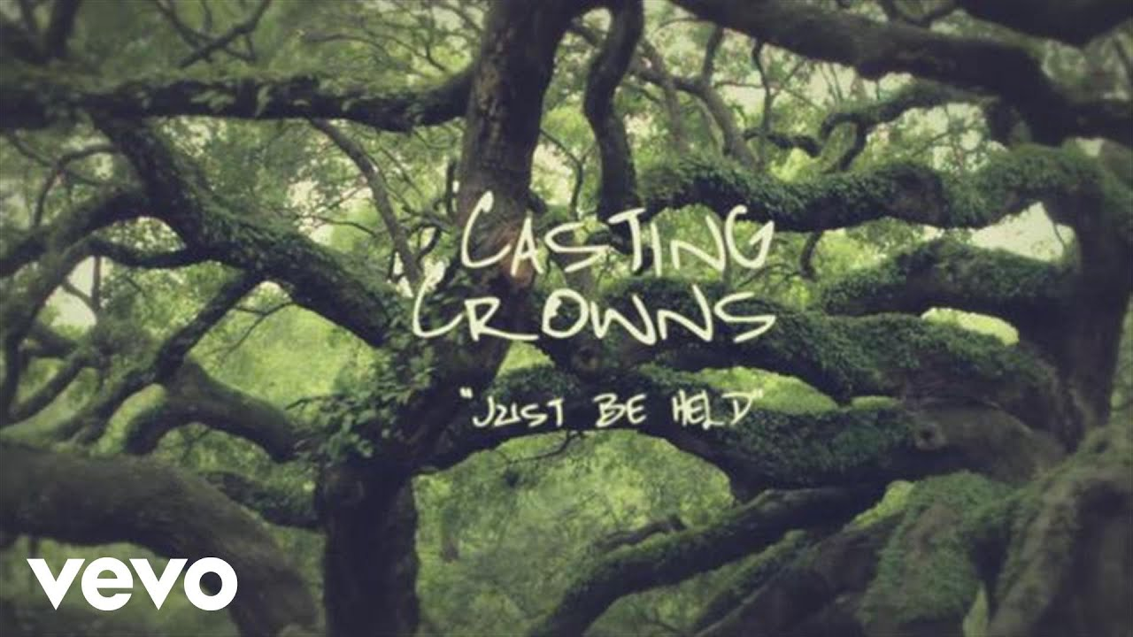 Casting Crowns - Just Be Held (Official Lyric Video)