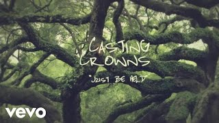 Casting Crowns - Just Be Held (Official Lyric Video) thumbnail