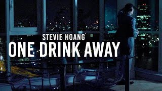 Stevie Hoang - One Drink Away (Official Music Video)