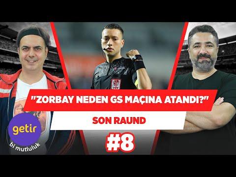 Zorbay Küçük neden Alanya-Galatasaray maçına atandı? | Ali Ece & Serdar Ali Çelikler | Son Raund #8