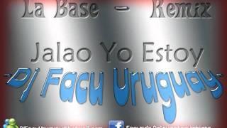 La Base - Jalao Yo Estoy - Remix- [Dj Facu Uruguay]