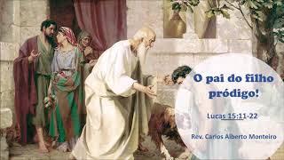 """""""O pai do filho pródigo"""" - Rev. Carlos Alberto Monteiro - 25/08/2019, 09h."""