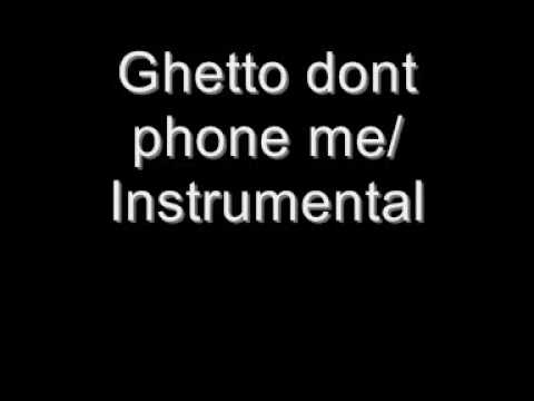 Ghetto Dont phone me Instrumental With Download!!!!!