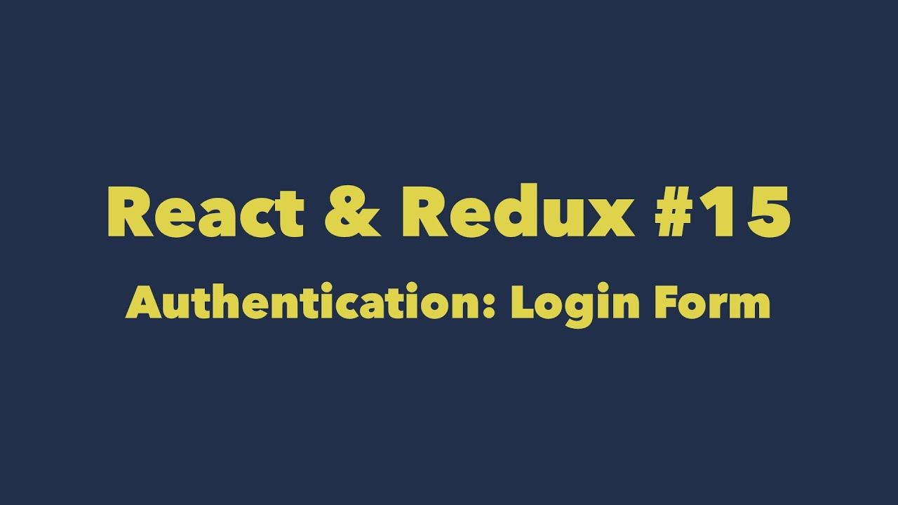 React & Redux #15  Authentication: Login Form