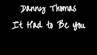 Danny Thomas - It Had to Be You