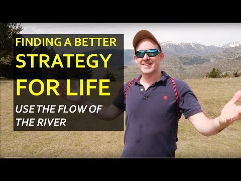 Finding a better strategy for Life, use the flow of the River