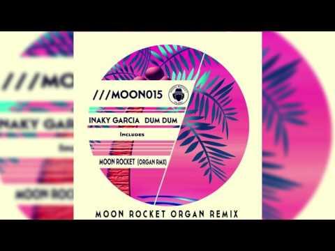 Inaky Garcia _ Dum Dum ( Moon Rocket Organ Rmx)