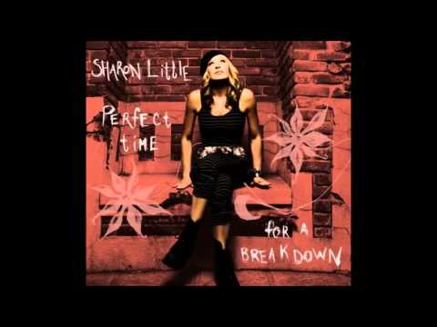 Sharon Little - What Gets In The Way (Perfect Time For A Break Down)