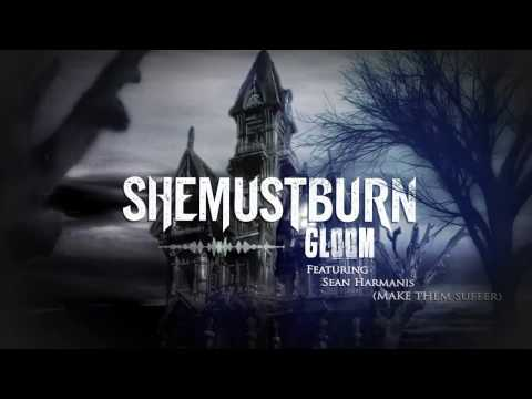 She Must Burn - Gloom ft. Sean Harmanis