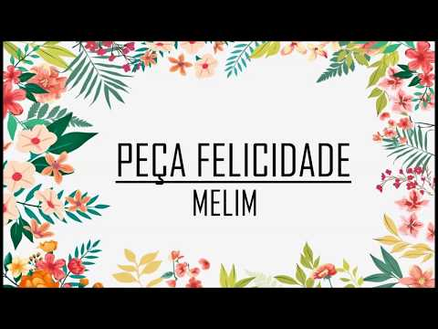 MELIM - Peça Felicidade LETRA
