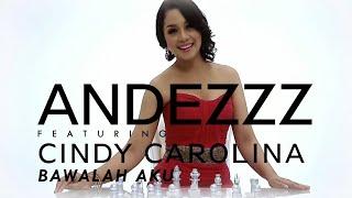 ANDEZZZ BAWALAH AKU ft. CINDY CAROLINA