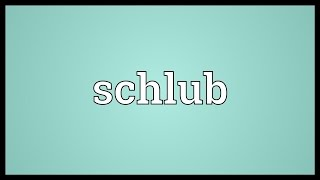 Schlub Meaning