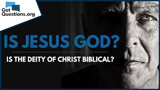 Is the Deity of Christ Biblical? -- Is Jesus God? | GotQuestions.org