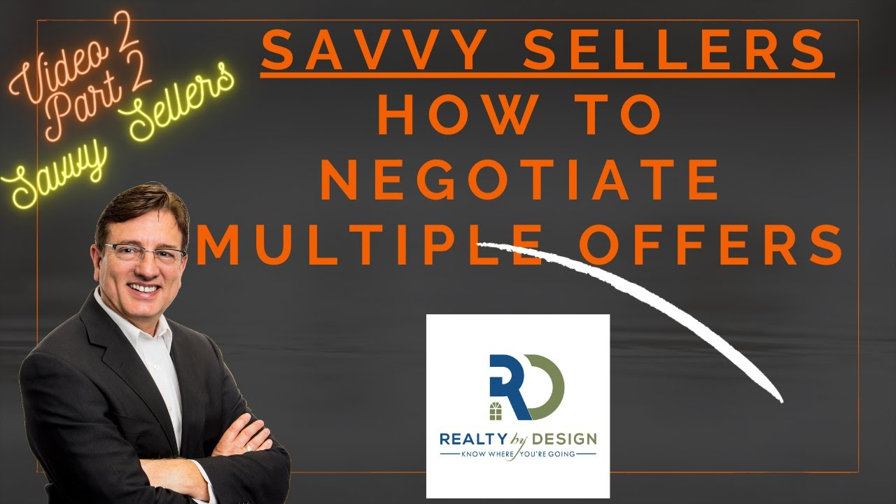 Savvy Seller Series How to Negotiate Multiple Offers to Get Top Dollar - Video 2 part 2