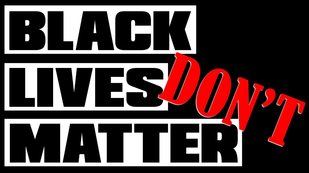 Black Lives Don't Matter