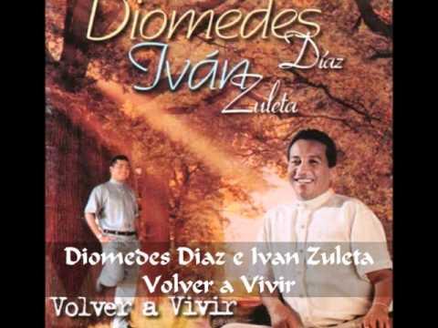 Diomedes Diaz e Ivan Zuleta - Volver a Vivir