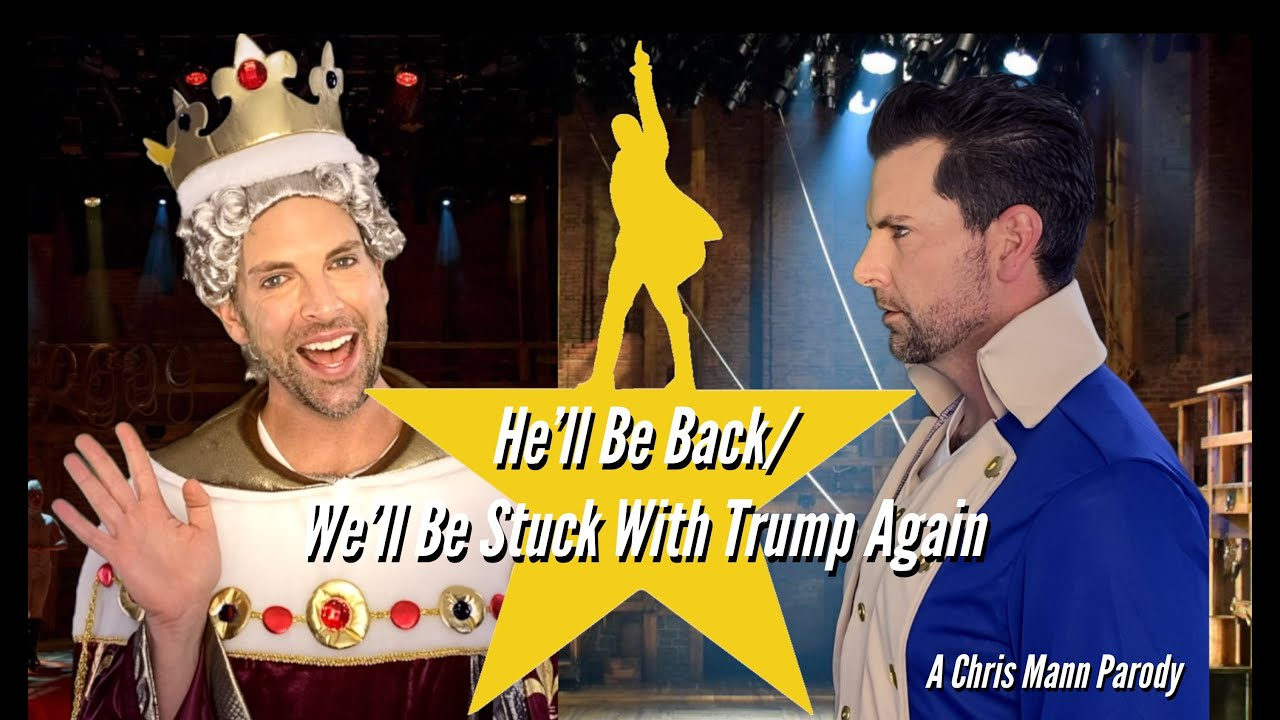 'HE'LL BE BACK!' - Chris Mann Trump Hamilton Musical Parody #ByeDon